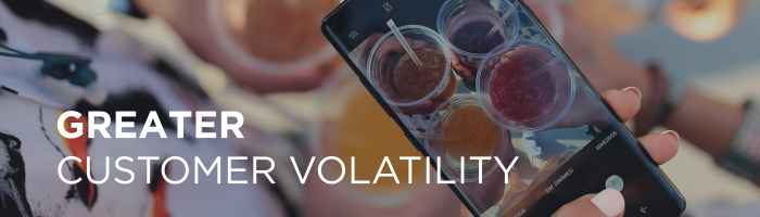 Greater customer volatility